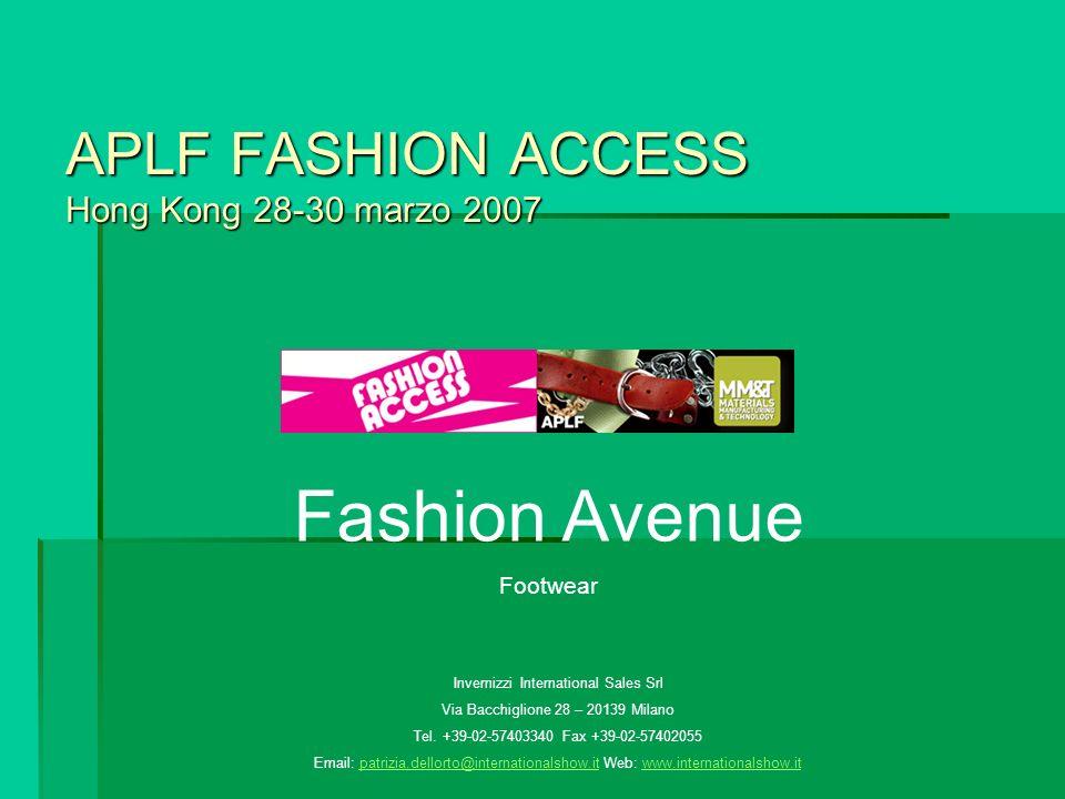 APLF FASHION ACCESS Hong Kong 28-30 marzo 2007 Fashion Avenue Footwear Invernizzi International Sales Srl Via Bacchiglione 28 – 20139 Milano Tel.