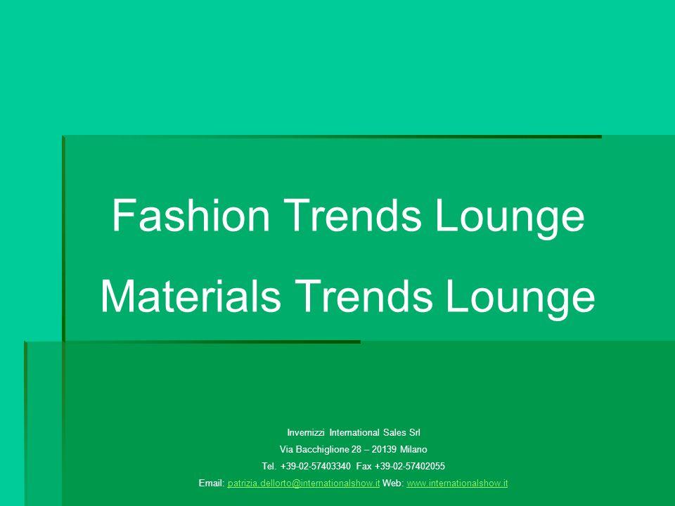 Fashion Trends Lounge Materials Trends Lounge Invernizzi International Sales Srl Via Bacchiglione 28 – 20139 Milano Tel.