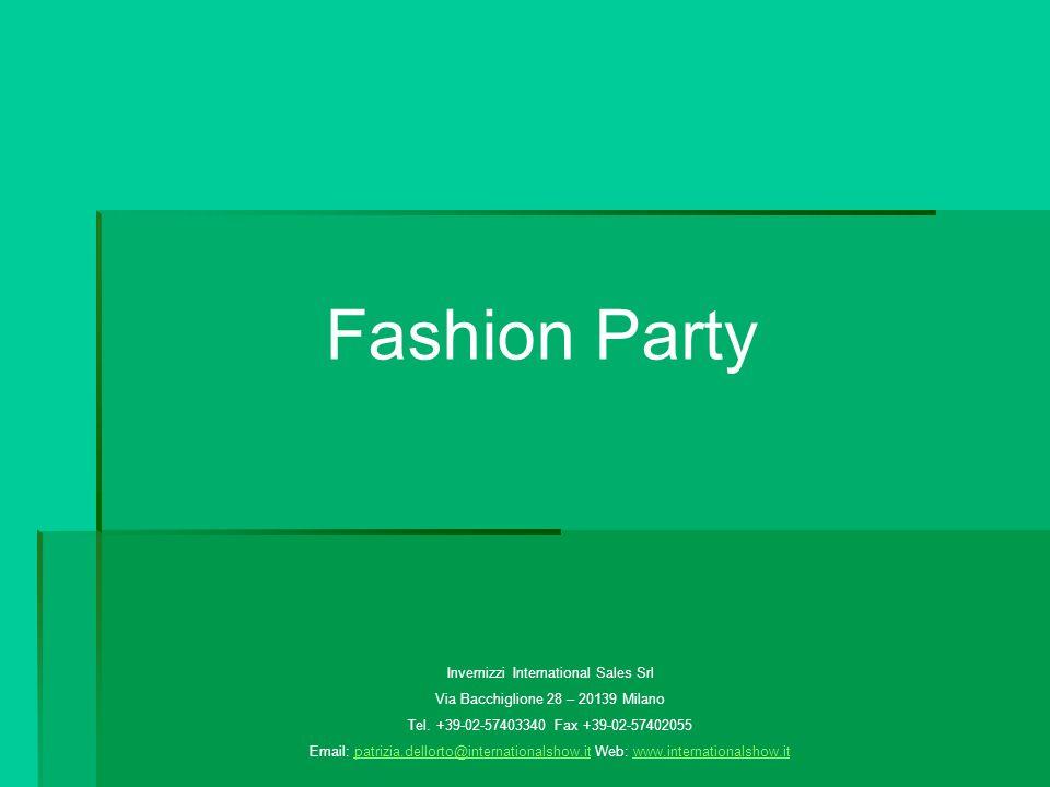Fashion Party Invernizzi International Sales Srl Via Bacchiglione 28 – 20139 Milano Tel.