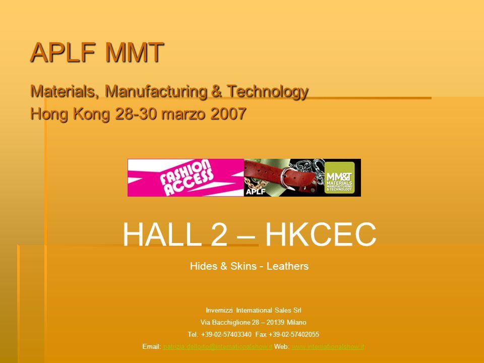 APLF MMT Materials, Manufacturing & Technology Hong Kong 28-30 marzo 2007 HALL 2 – HKCEC Hides & Skins - Leathers Invernizzi International Sales Srl Via Bacchiglione 28 – 20139 Milano Tel.