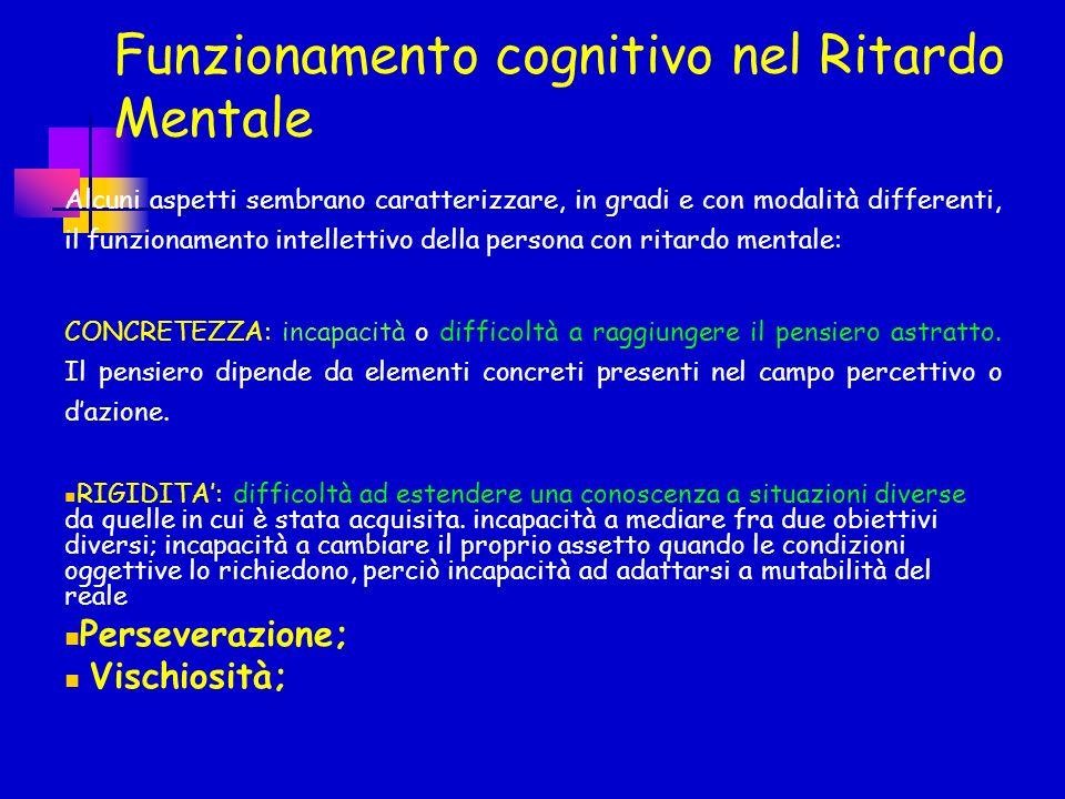 Funzionamento cognitivo nel Ritardo Mentale Alcuni aspetti sembrano caratterizzare, in gradi e con modalità differenti, il funzionamento intellettivo