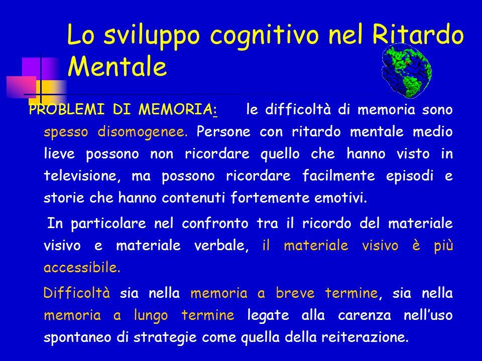 PROBLEMI DI MEMORIA: le difficoltà di memoria sono spesso disomogenee. Persone con ritardo mentale medio lieve possono non ricordare quello che hanno