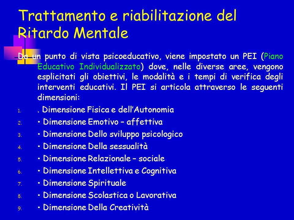 Trattamento e riabilitazione del Ritardo Mentale Da un punto di vista psicoeducativo, viene impostato un PEI (Piano Educativo Individualizzato) dove,