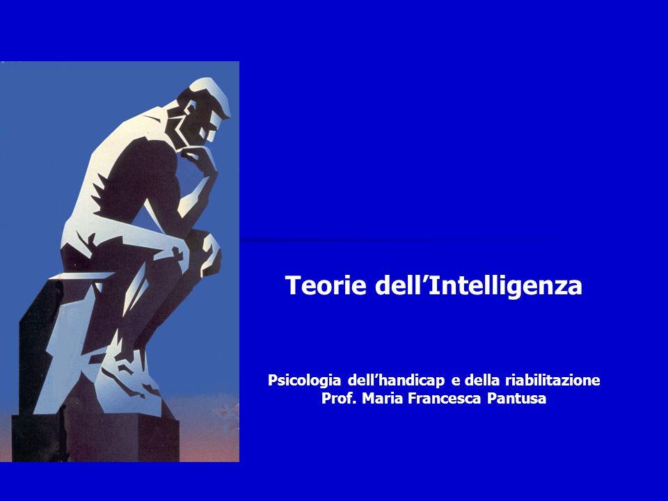 Teorie dellIntelligenza Psicologia dellhandicap e della riabilitazione Prof. Maria Francesca Pantusa