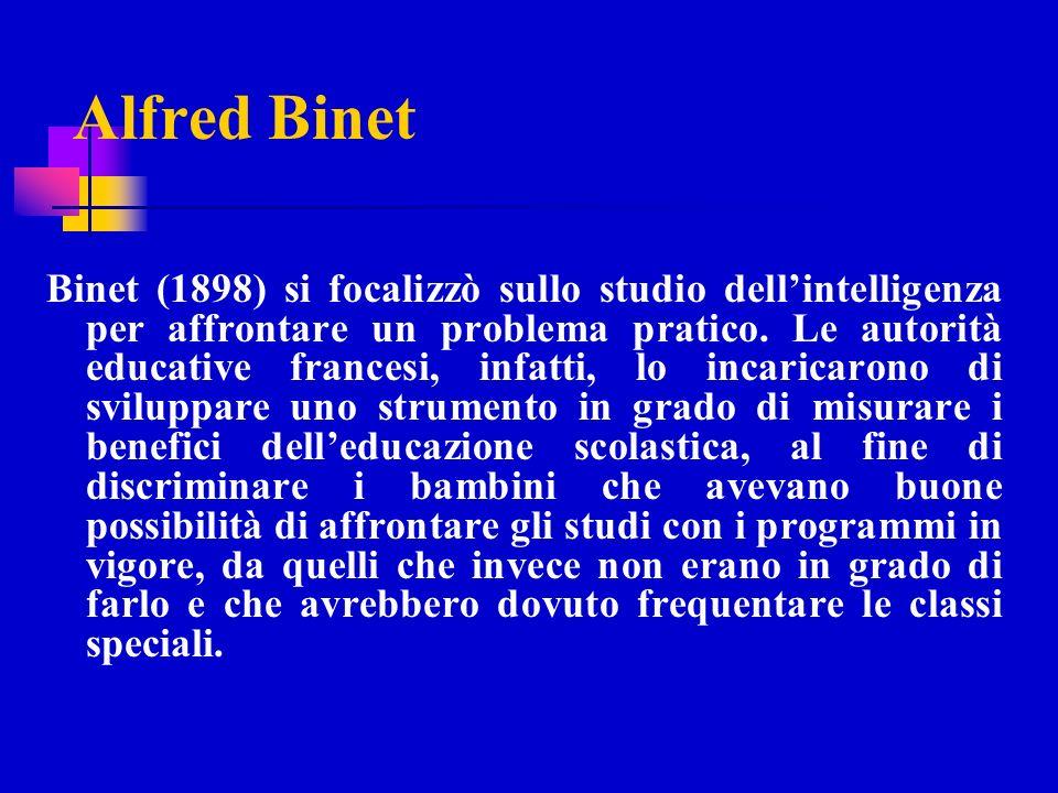 Alfred Binet Binet (1898) si focalizzò sullo studio dellintelligenza per affrontare un problema pratico. Le autorità educative francesi, infatti, lo i