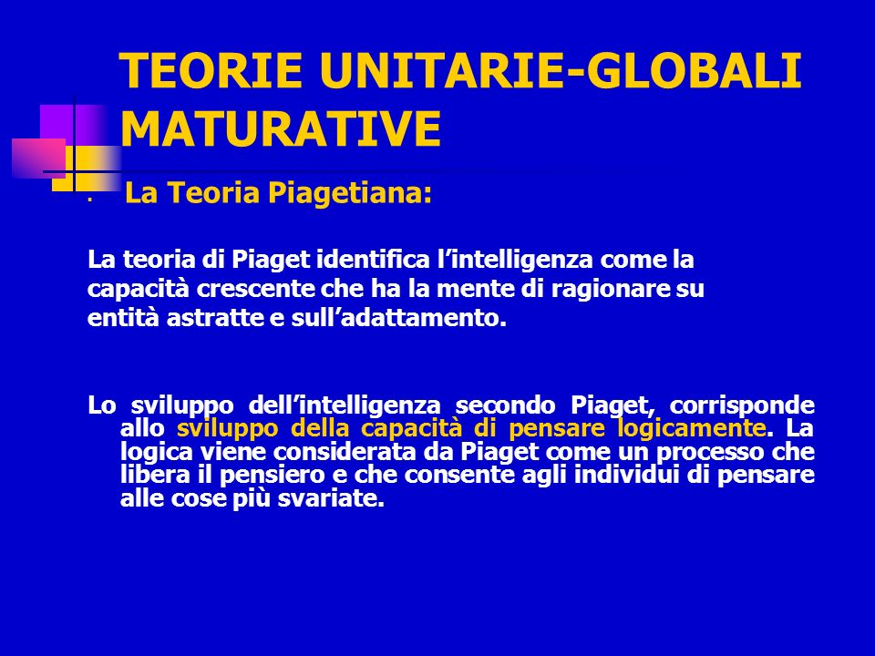 Piaget Lo sviluppo dellintelligenza procede da ciò che è concreto a ciò che è astratto.