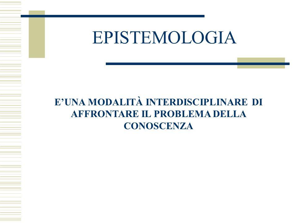 EPISTEMOLOGIA EUNA MODALITÀ INTERDISCIPLINARE DI AFFRONTARE IL PROBLEMA DELLA CONOSCENZA