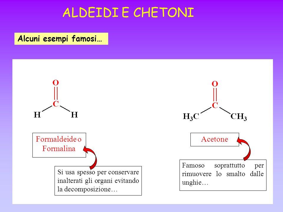 ALDEIDI E CHETONI Alcuni esempi famosi… Formaldeide o Formalina Acetone Si usa spesso per conservare inalterati gli organi evitando la decomposizione…
