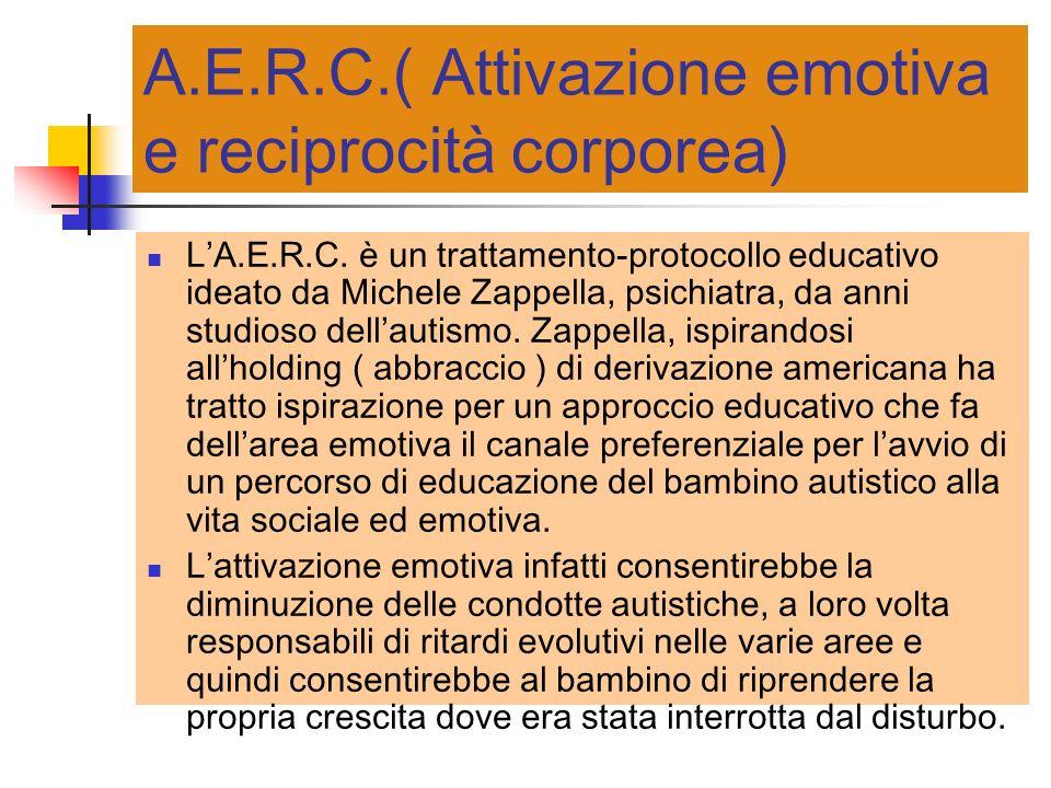 A.E.R.C.( Attivazione emotiva e reciprocità corporea) LA.E.R.C. è un trattamento-protocollo educativo ideato da Michele Zappella, psichiatra, da anni