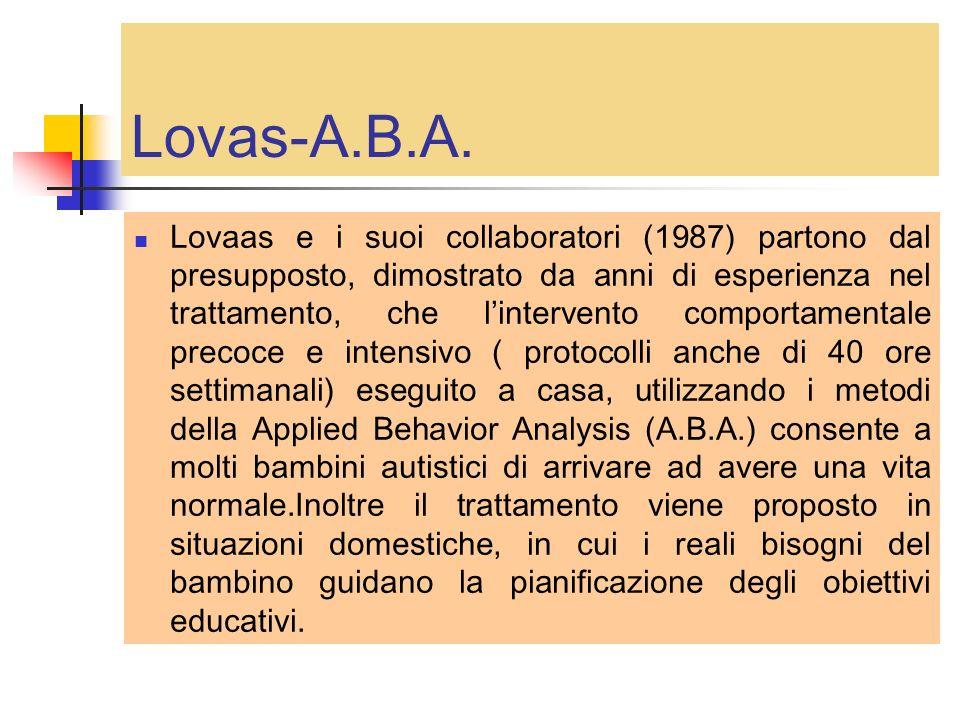 Lovas-A.B.A. Lovaas e i suoi collaboratori (1987) partono dal presupposto, dimostrato da anni di esperienza nel trattamento, che lintervento comportam
