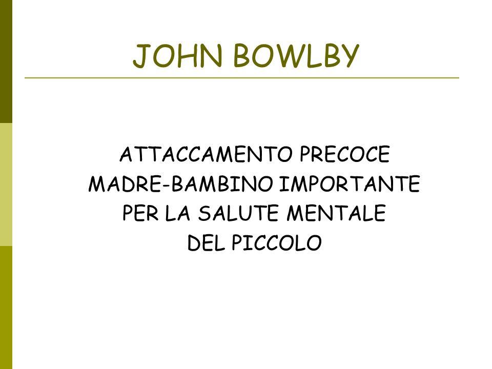 JOHN BOWLBY ATTACCAMENTO PRECOCE MADRE-BAMBINO IMPORTANTE PER LA SALUTE MENTALE DEL PICCOLO
