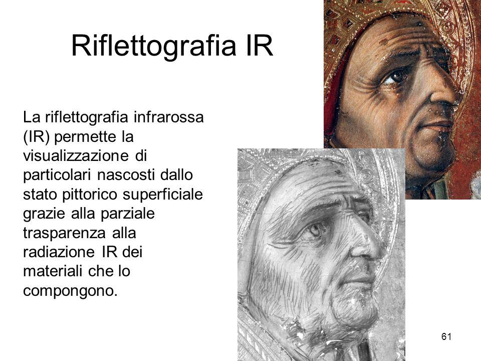 61 Riflettografia IR La riflettografia infrarossa (IR) permette la visualizzazione di particolari nascosti dallo stato pittorico superficiale grazie a