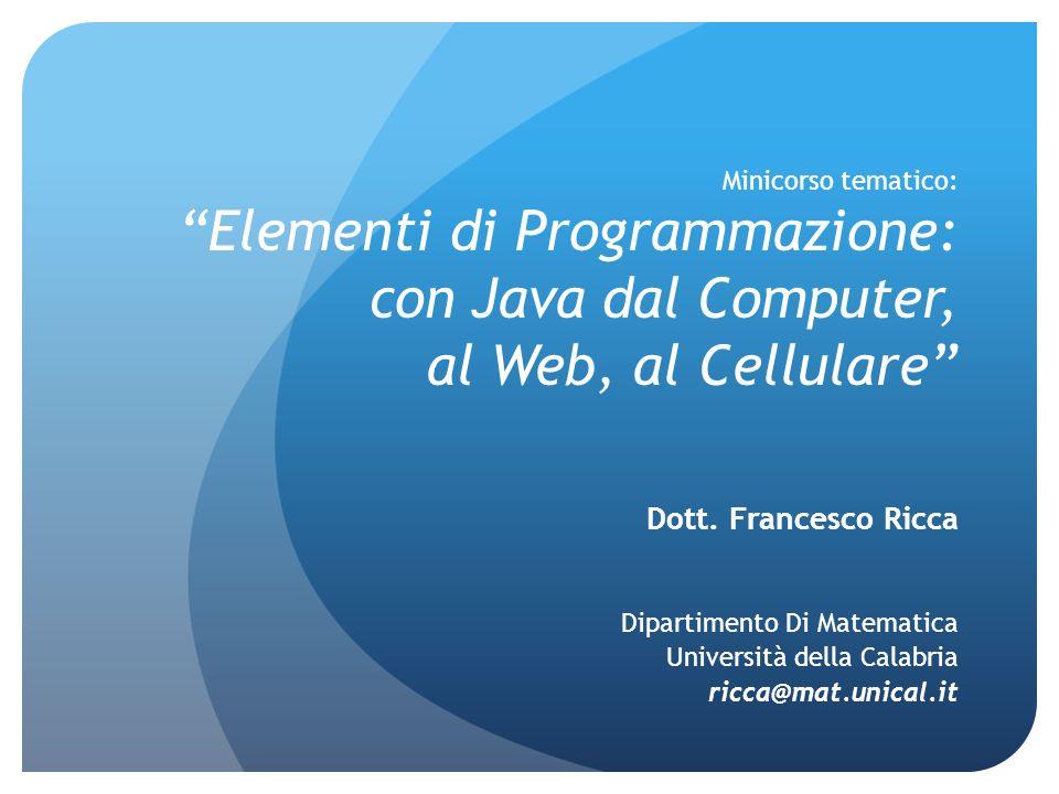 Minicorso tematico: Elementi di Programmazione: con Java dal Computer, al Web, al Cellulare Dott.