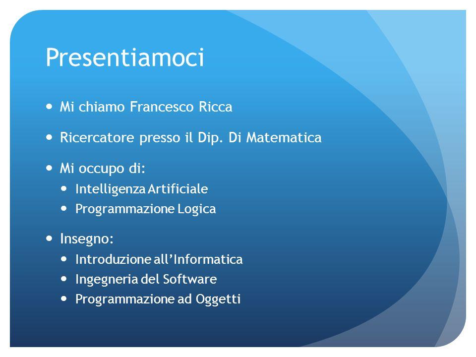 Presentiamoci Mi chiamo Francesco Ricca Ricercatore presso il Dip.