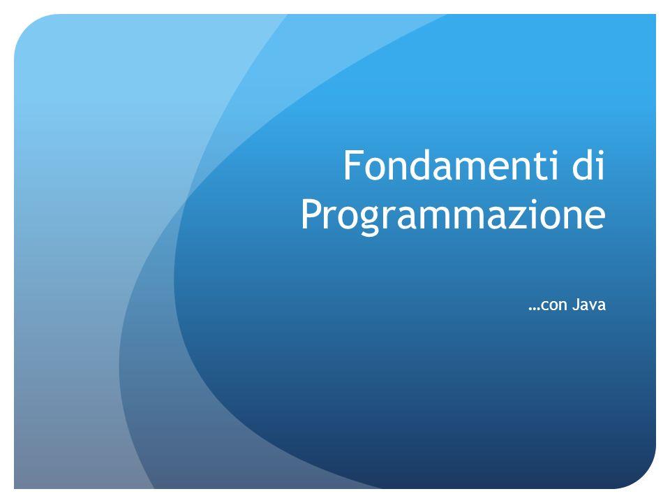 Fondamenti di Programmazione …con Java