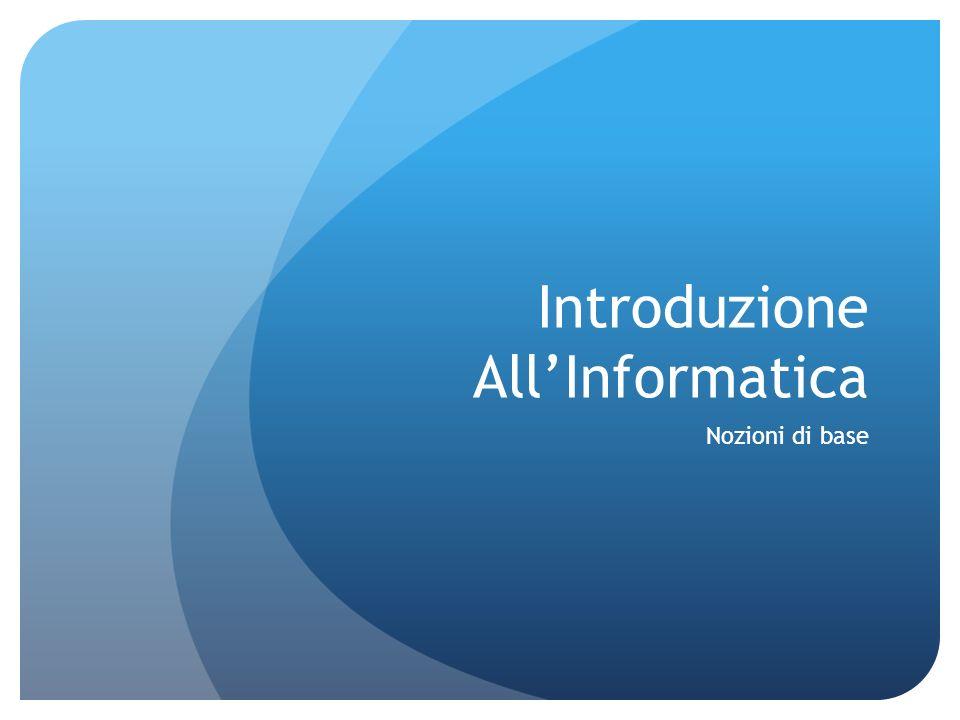 Introduzione AllInformatica Nozioni di base