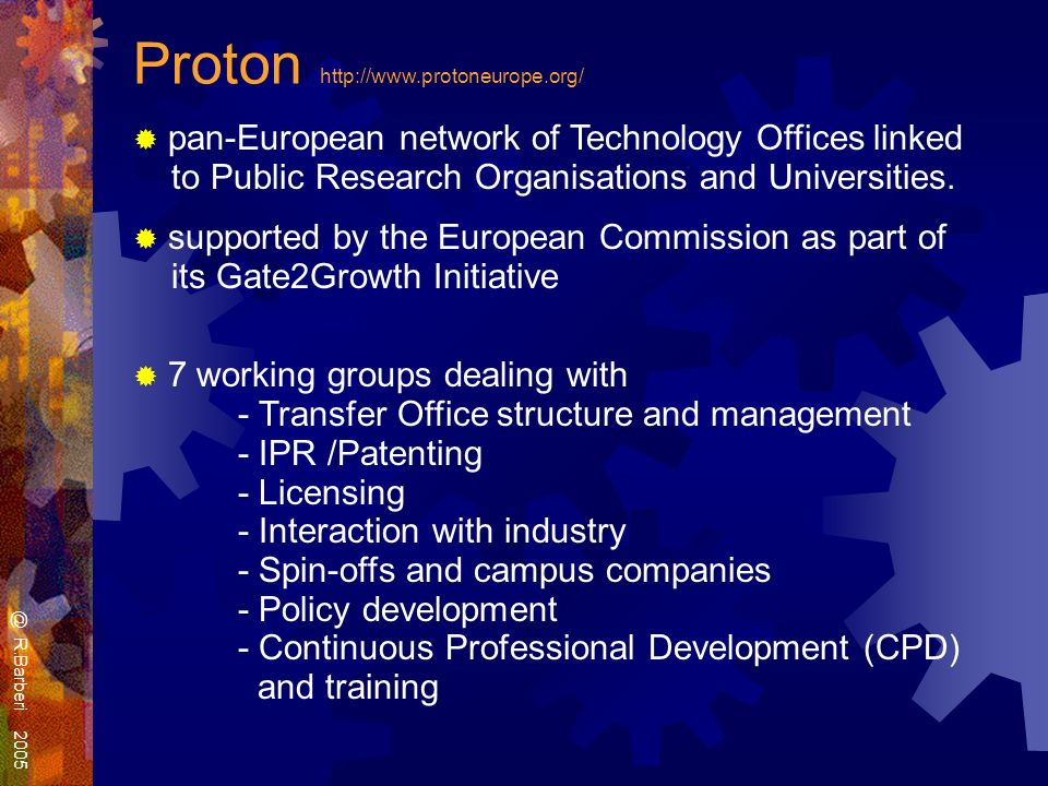 Proton http://www.protoneurope.org/ pan-European network of Technology Offices linked to Public Research Organisations and Universities.