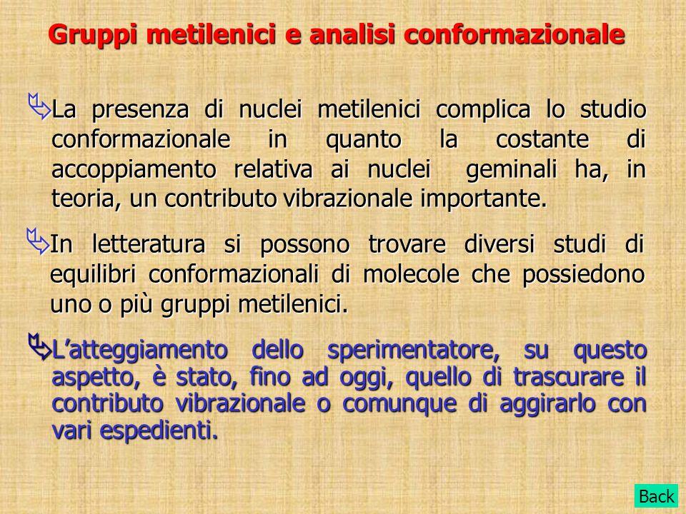 Gruppi metilenici e analisi conformazionale Latteggiamento dello sperimentatore, su questo aspetto, è stato, fino ad oggi, quello di trascurare il con
