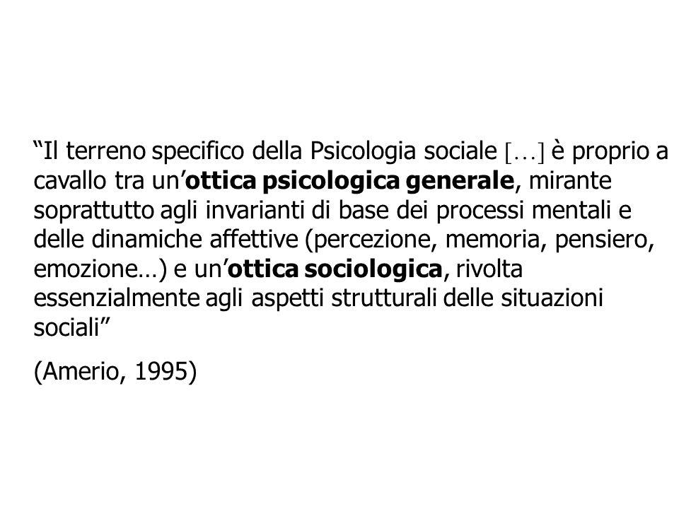 Il terreno specifico della Psicologia sociale […] è proprio a cavallo tra unottica psicologica generale, mirante soprattutto agli invarianti di base d