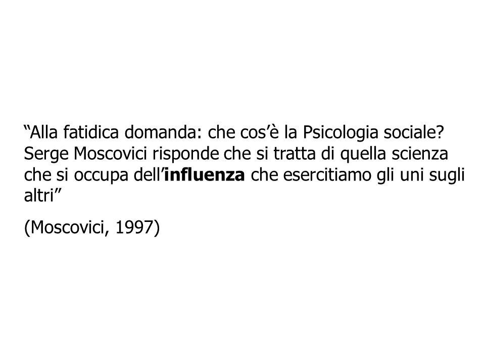 Alla fatidica domanda: che cosè la Psicologia sociale? Serge Moscovici risponde che si tratta di quella scienza che si occupa dellinfluenza che eserci