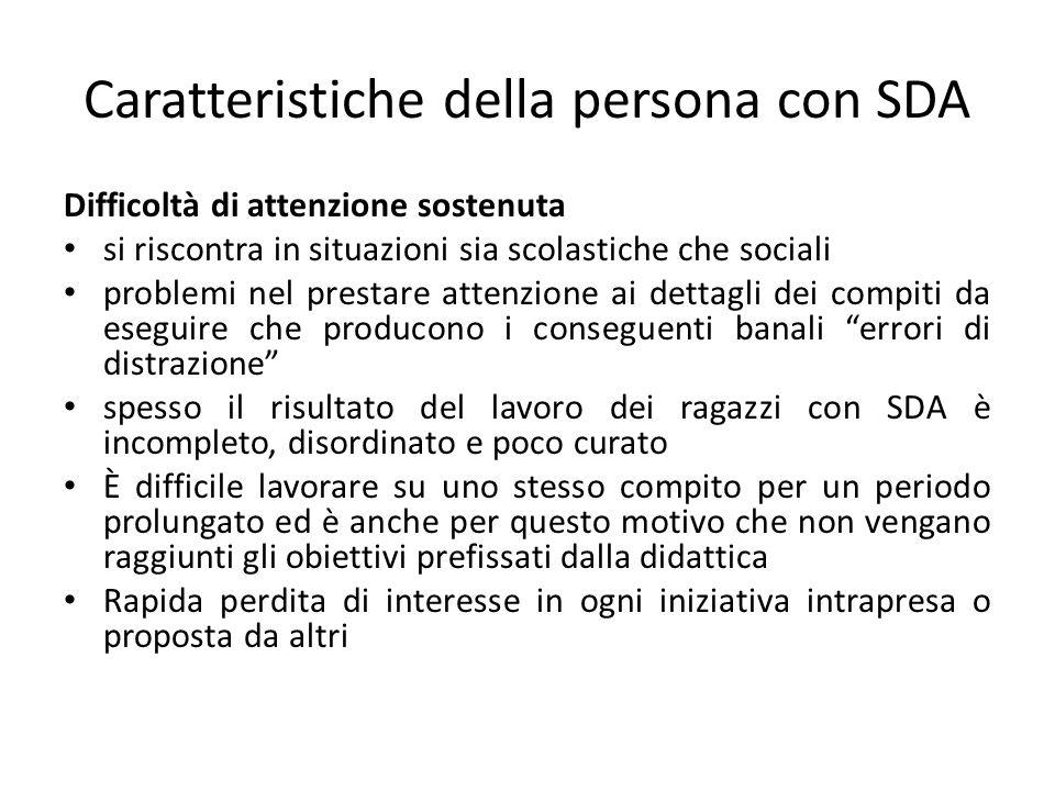 Caratteristiche della persona con SDA Difficoltà di attenzione sostenuta si riscontra in situazioni sia scolastiche che sociali problemi nel prestare