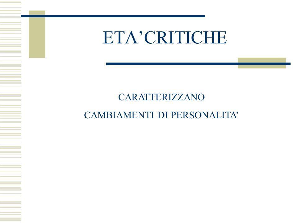 ETACRITICHE CARATTERIZZANO CAMBIAMENTI DI PERSONALITA