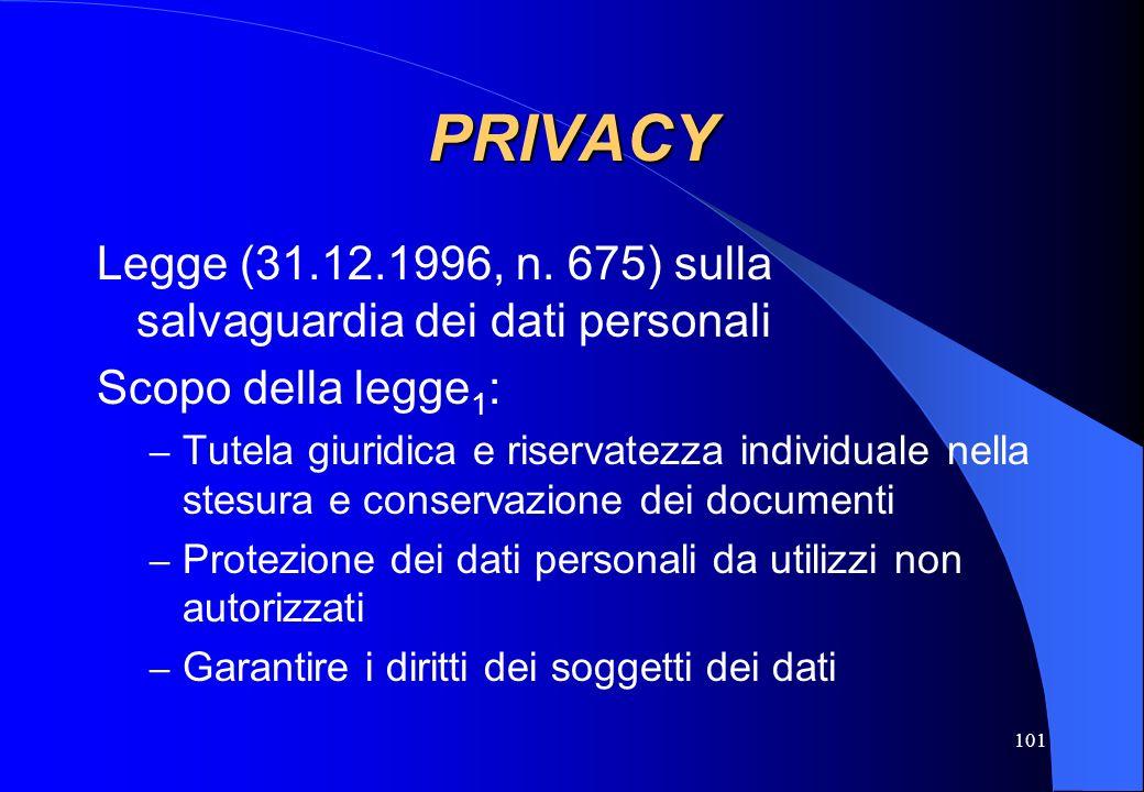 101 PRIVACY Legge (31.12.1996, n. 675) sulla salvaguardia dei dati personali Scopo della legge 1 : – Tutela giuridica e riservatezza individuale nella