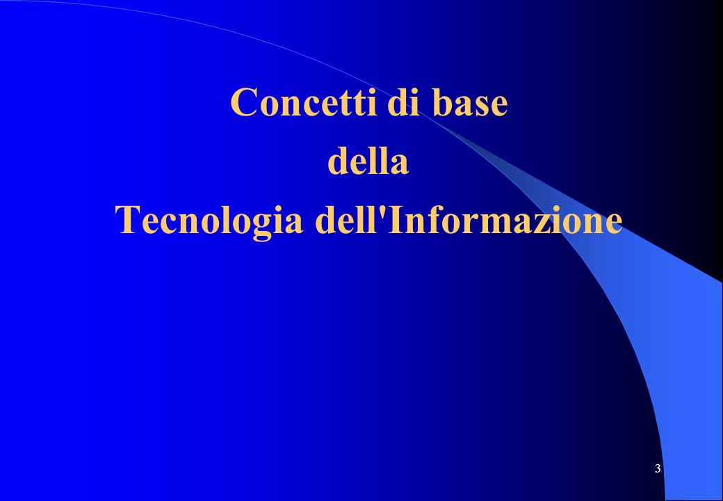 3 Concetti di base della Tecnologia dell'Informazione