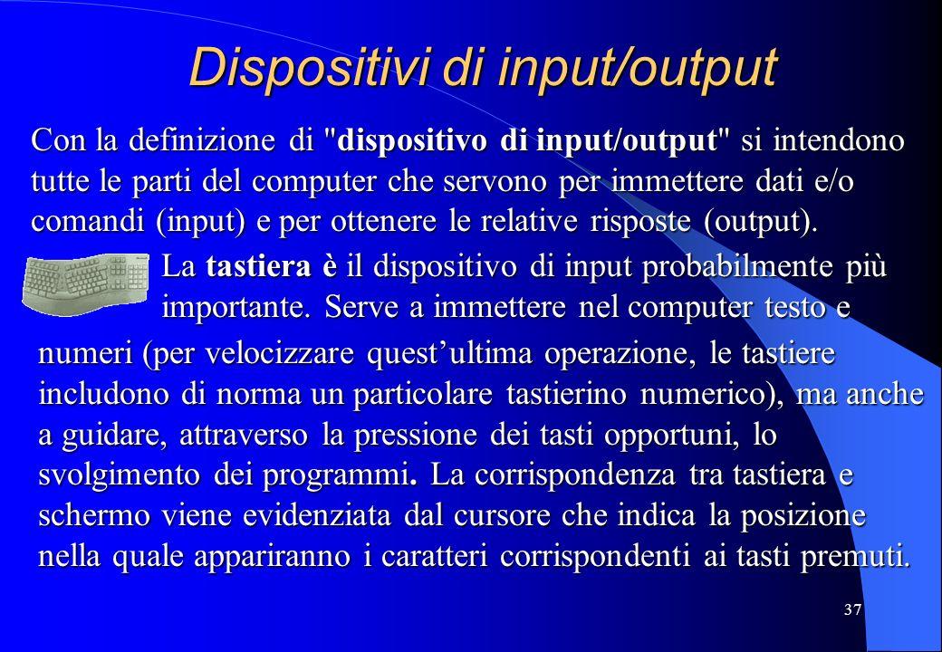 37 Dispositivi di input/output Con la definizione di