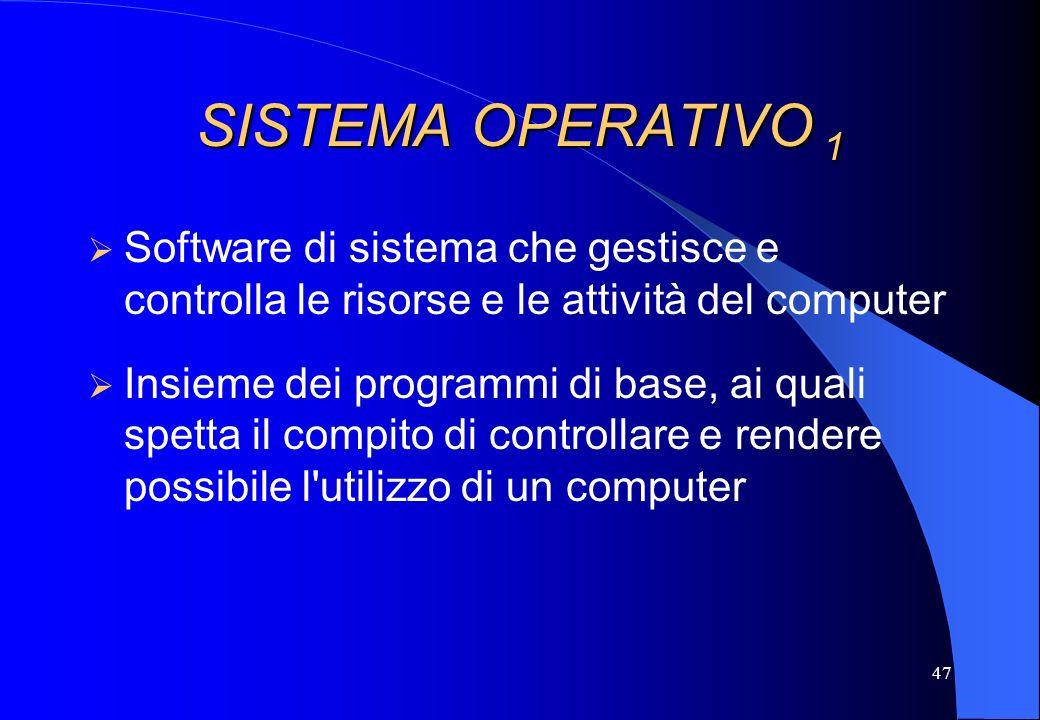 47 SISTEMA OPERATIVO 1 Software di sistema che gestisce e controlla le risorse e le attività del computer Insieme dei programmi di base, ai quali spet