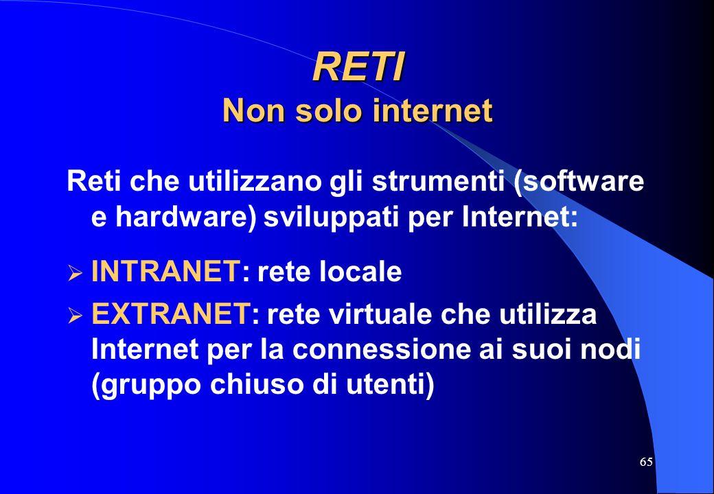 65 RETI Non solo internet Reti che utilizzano gli strumenti (software e hardware) sviluppati per Internet: INTRANET: rete locale EXTRANET: rete virtua