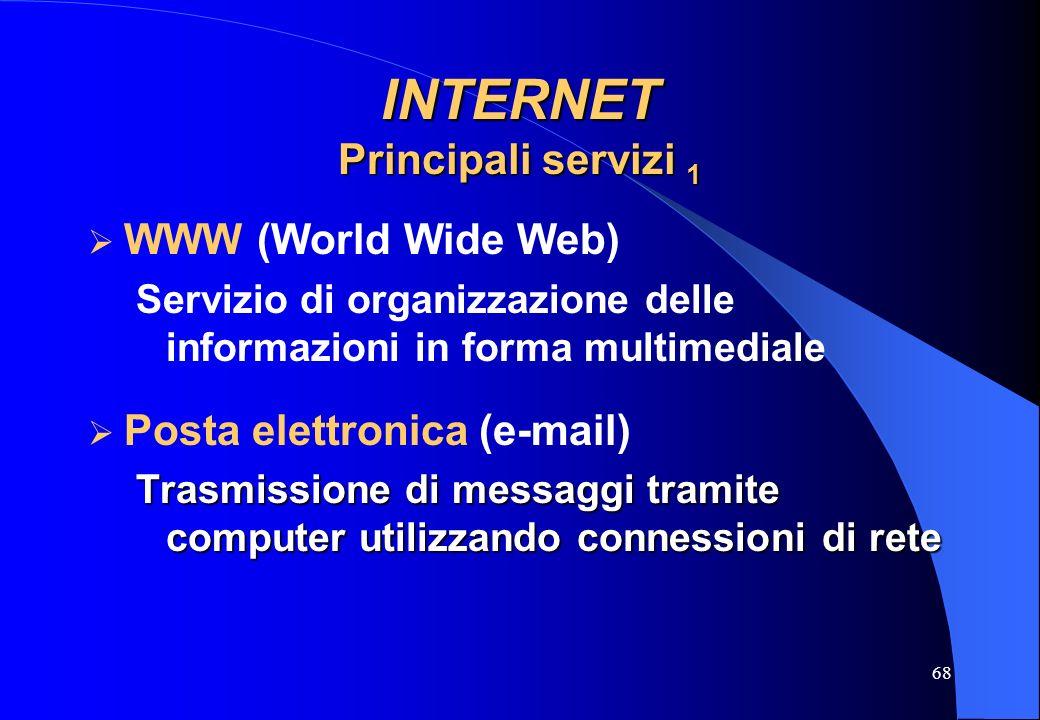 68 INTERNET Principali servizi 1 WWW (World Wide Web) Servizio di organizzazione delle informazioni in forma multimediale Posta elettronica (e-mail) T