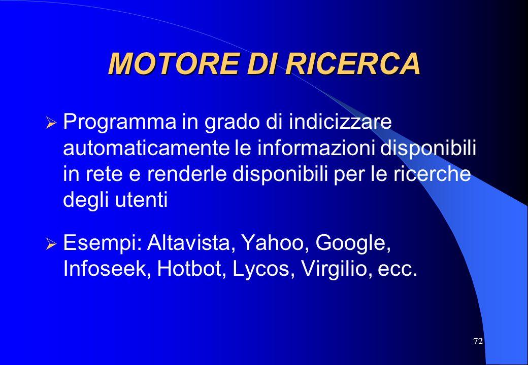 72 MOTORE DI RICERCA Programma in grado di indicizzare automaticamente le informazioni disponibili in rete e renderle disponibili per le ricerche degl