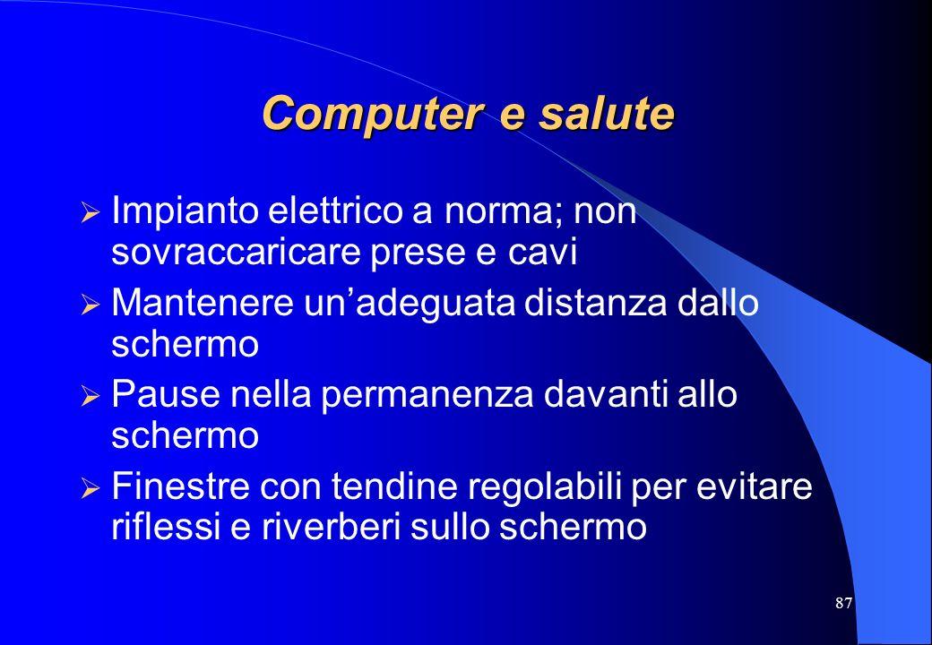 87 Computer e salute Impianto elettrico a norma; non sovraccaricare prese e cavi Mantenere unadeguata distanza dallo schermo Pause nella permanenza da