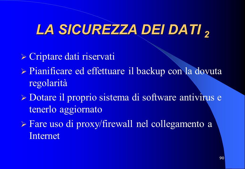 90 LA SICUREZZA DEI DATI 2 Criptare dati riservati Pianificare ed effettuare il backup con la dovuta regolarità Dotare il proprio sistema di software