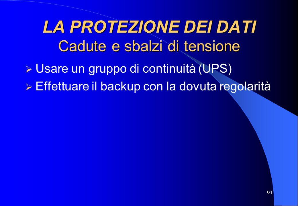 91 LA PROTEZIONE DEI DATI Cadute e sbalzi di tensione Usare un gruppo di continuità (UPS) Effettuare il backup con la dovuta regolarità