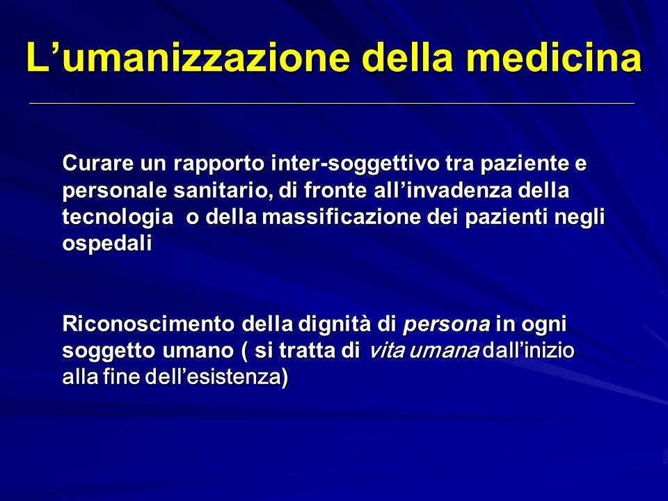 Lumanizzazione della medicina Curare un rapporto inter-soggettivo tra paziente e personale sanitario, di fronte allinvadenza della tecnologia o della