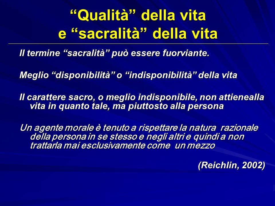 Qualità della vita e sacralità della vita Il termine sacralità può essere fuorviante. Meglio disponibilità o indisponibilità della vita Il carattere s