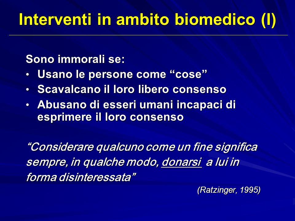 Interventi in ambito biomedico (I) Sono immorali se: Usano le persone come cose Usano le persone come cose Scavalcano il loro libero consenso Scavalca