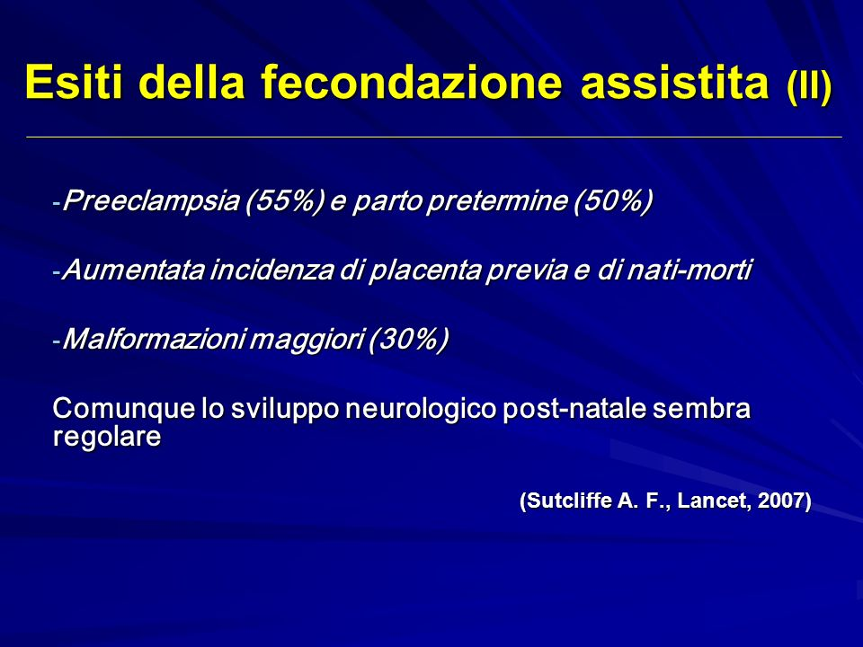 - Preeclampsia (55%) e parto pretermine (50%) - Aumentata incidenza di placenta previa e di nati-morti - Malformazioni maggiori (30%) Comunque lo svil