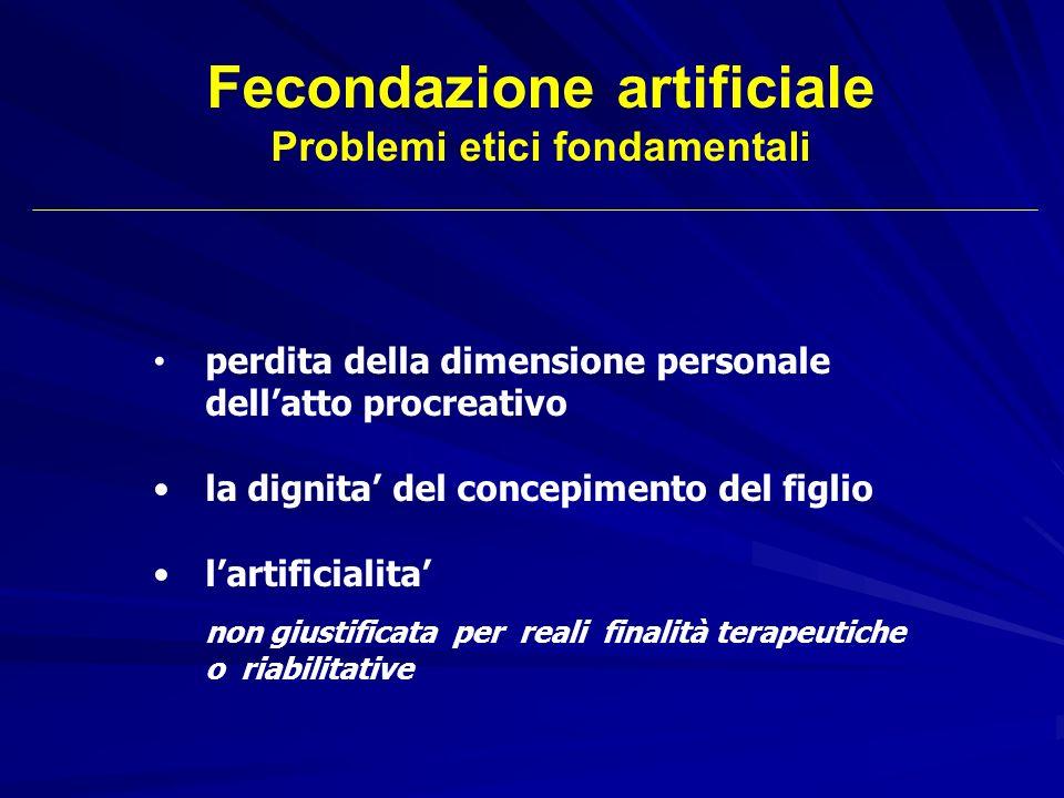 Fecondazione artificiale Problemi etici fondamentali perdita della dimensione personale dellatto procreativo la dignita del concepimento del figlio la