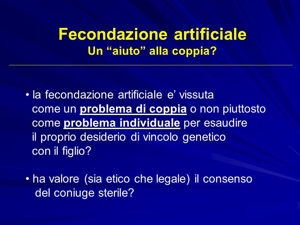 Fecondazione artificiale Un aiuto alla coppia? la fecondazione artificiale e vissuta come un problema di coppia o non piuttosto come problema individu