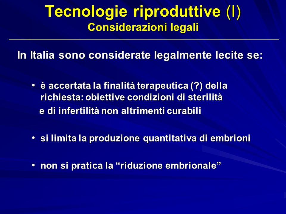 Tecnologie riproduttive (I) Considerazioni legali In Italia sono considerate legalmente lecite se: è accertata la finalità terapeutica (?) della richi