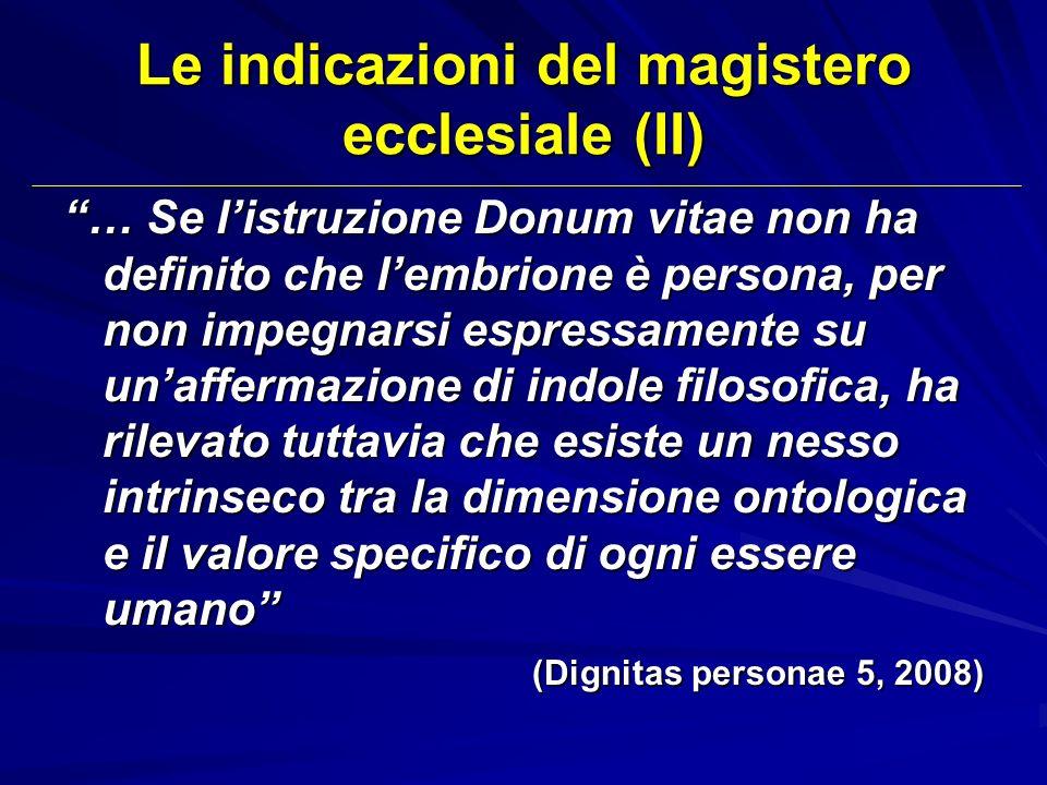 Le indicazioni del magistero ecclesiale (II) … Se listruzione Donum vitae non ha definito che lembrione è persona, per non impegnarsi espressamente su