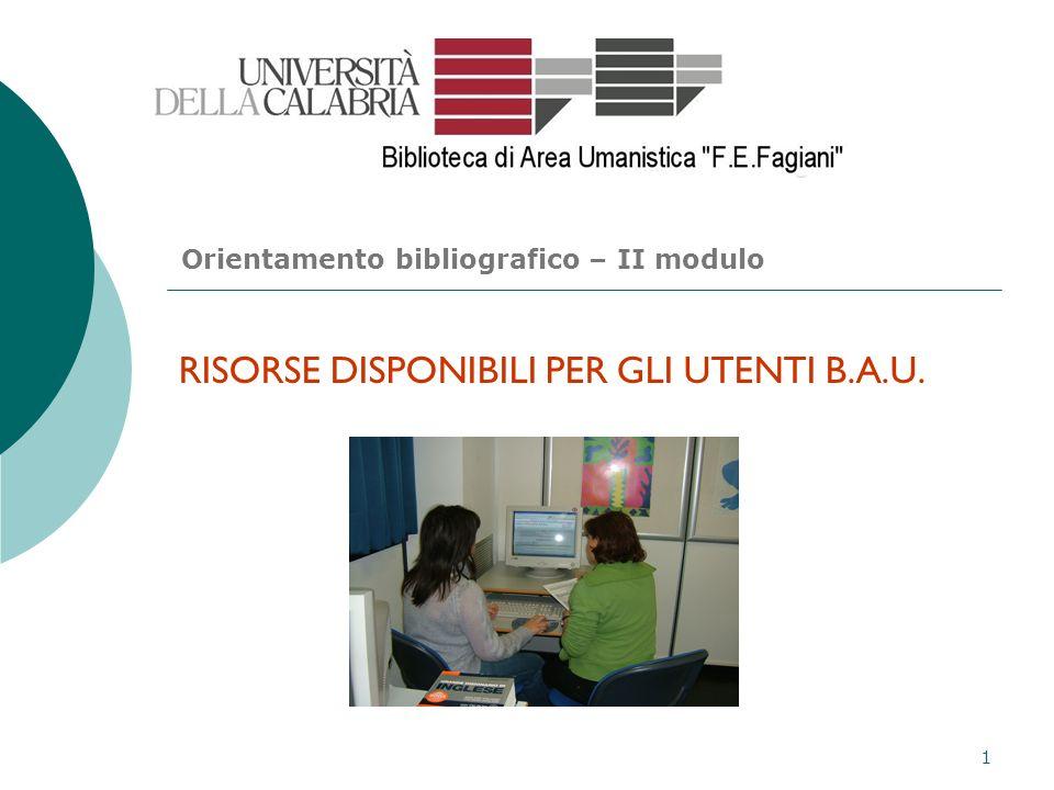 1 RISORSE DISPONIBILI PER GLI UTENTI B.A.U. Orientamento bibliografico – II modulo