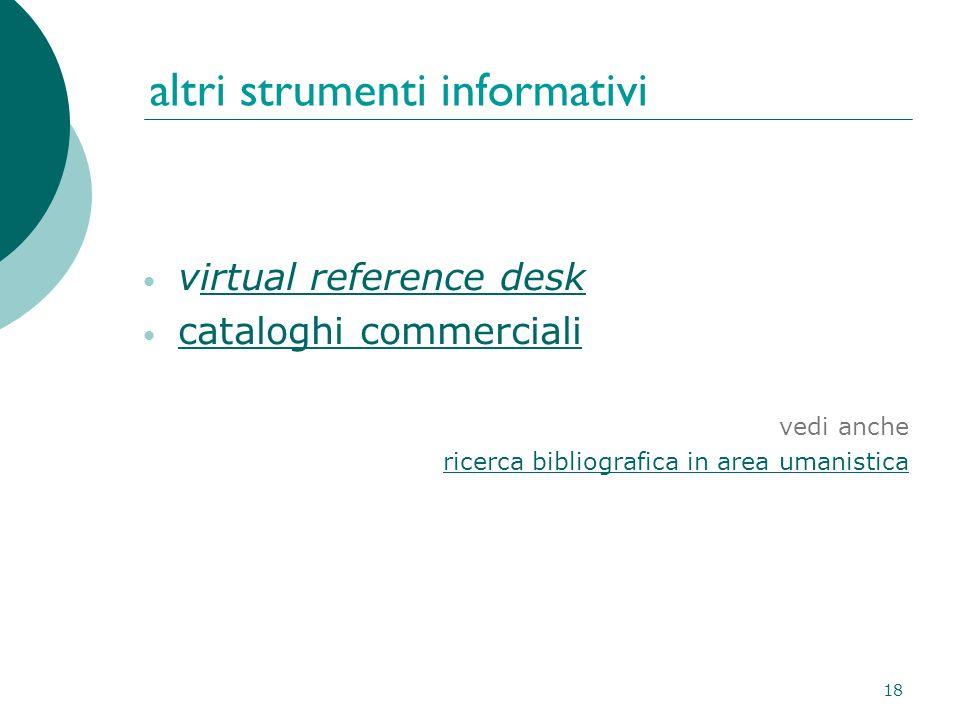 18 altri strumenti informativi virtual reference deskirtual reference desk cataloghi commerciali vedi anche ricerca bibliografica in area umanistica