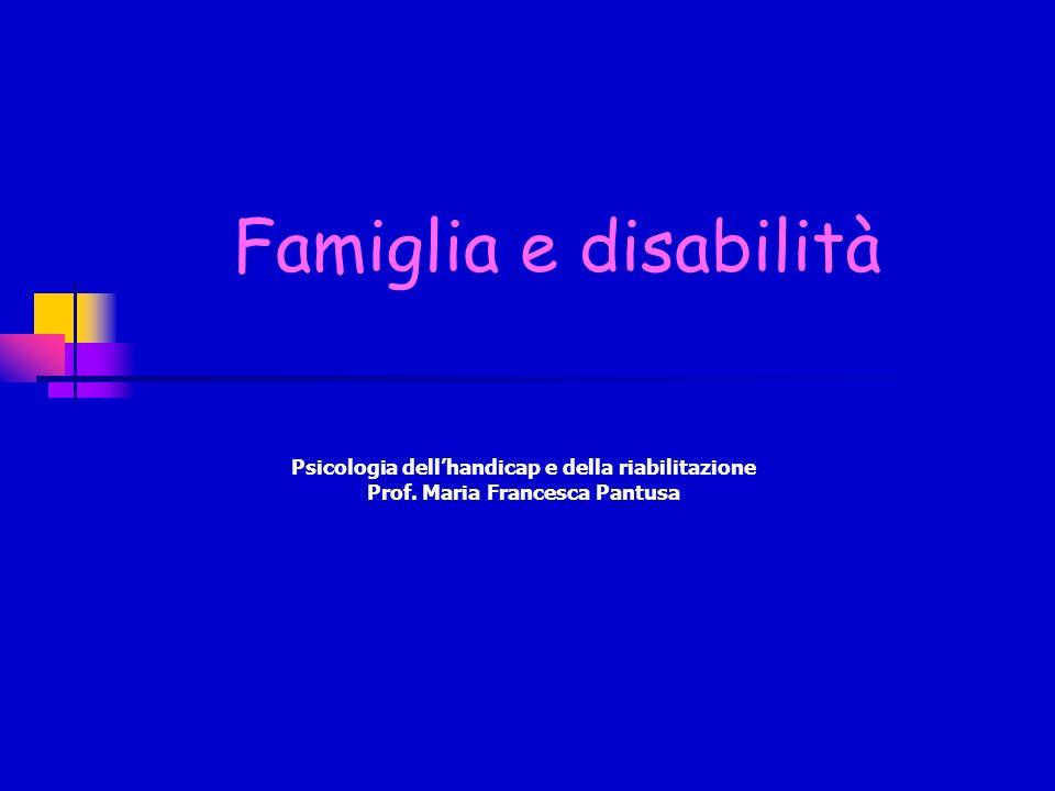 Psicologia dellhandicap e della riabilitazione Prof. Maria Francesca Pantusa Famiglia e disabilità