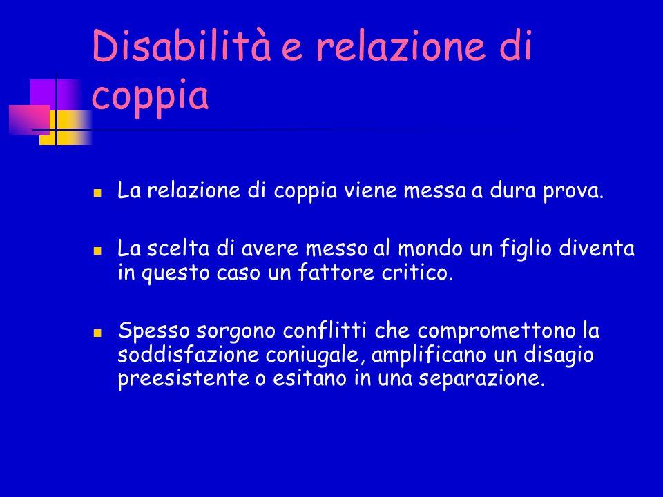 Disabilità e relazione di coppia La relazione di coppia viene messa a dura prova.