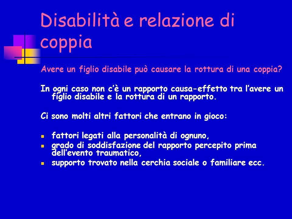 Disabilità e relazione di coppia Avere un figlio disabile può causare la rottura di una coppia? In ogni caso non cè un rapporto causa-effetto tra lave