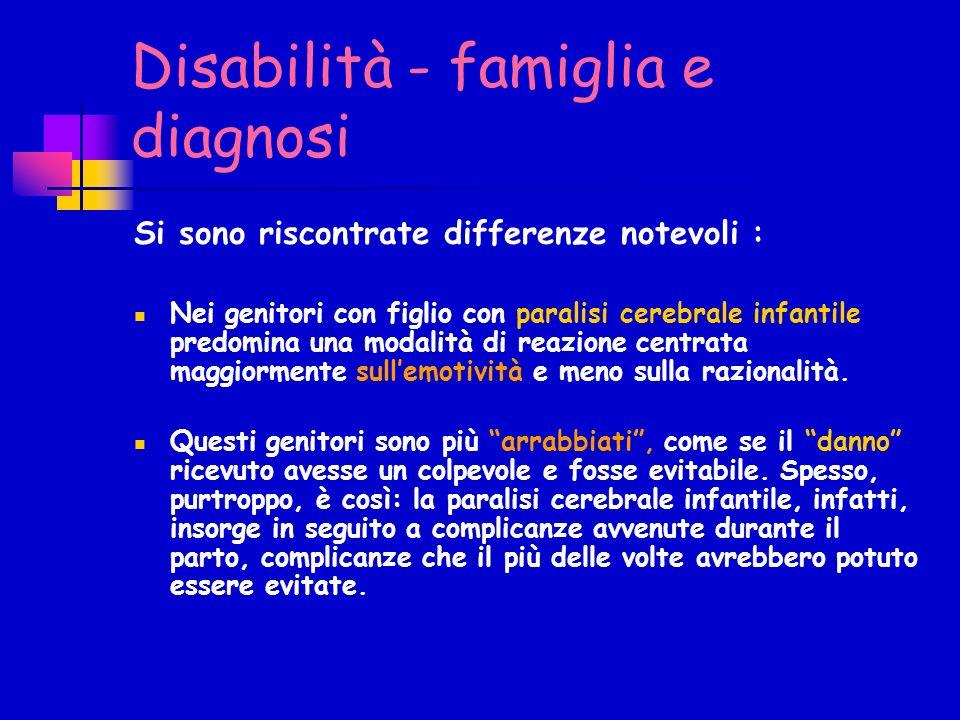 Disabilità - famiglia e diagnosi Si sono riscontrate differenze notevoli : Nei genitori con figlio con paralisi cerebrale infantile predomina una moda